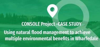 Using natural flood management to achieve multiple environmental benefits in Wharfedale